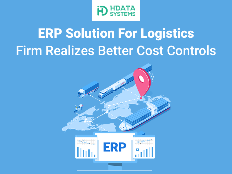 ERP solution for logistics firm realizes better cost controls