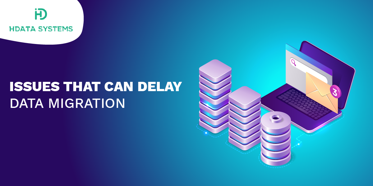 issues that can delay data migration