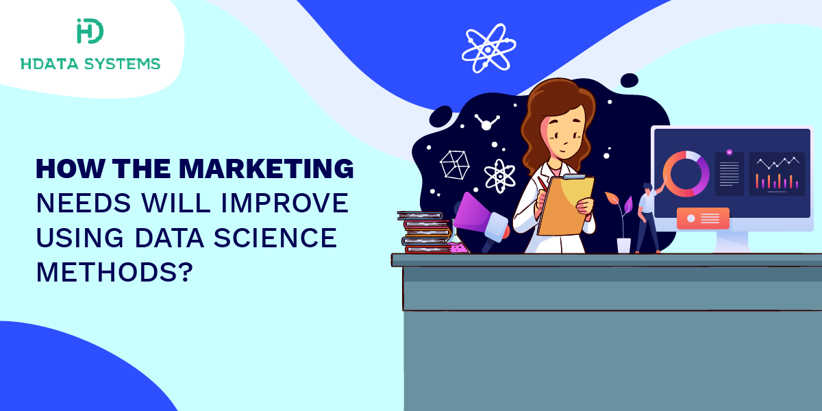 how the marketing needs will improve using data science methods