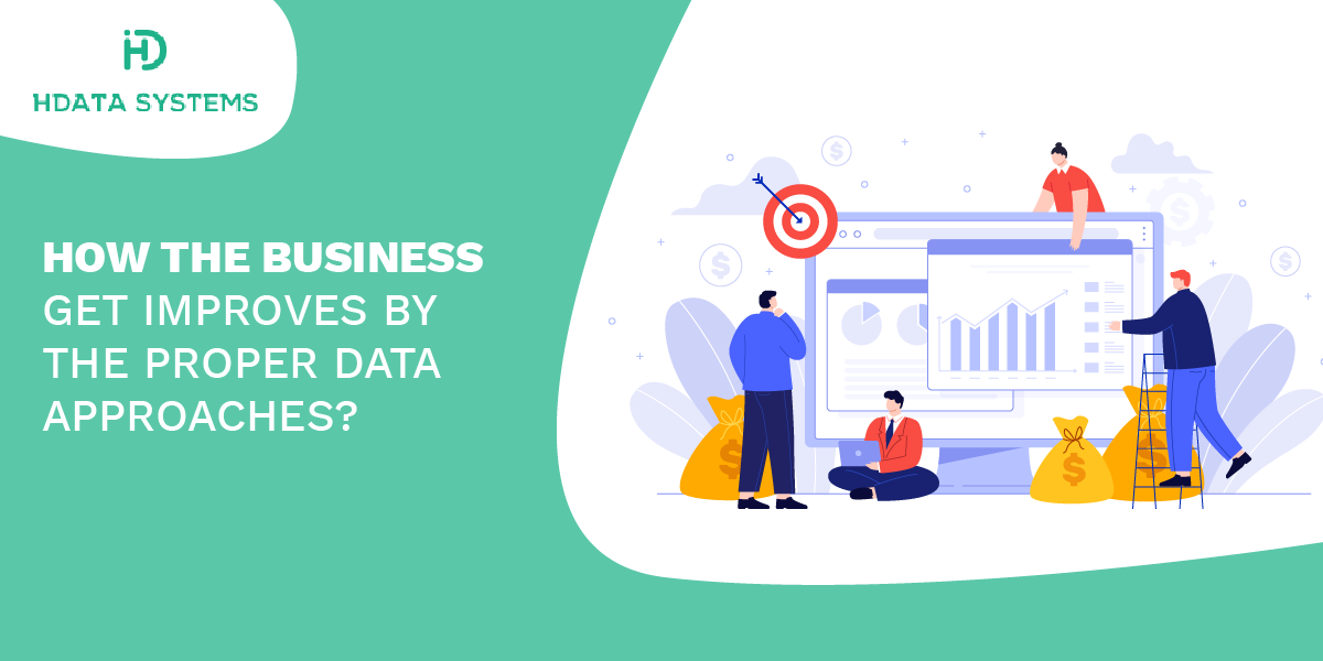 how the business get improves by the proper data approaches