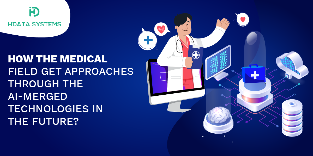 how the medical field get approaches through the ai merged technologies in the future