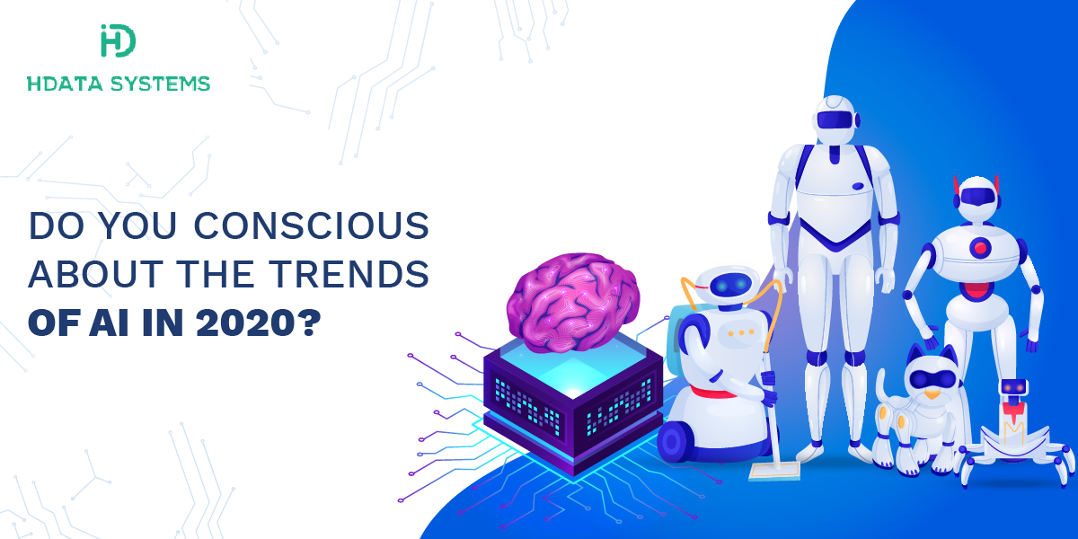 do you conscious about the trends of ai in 2020