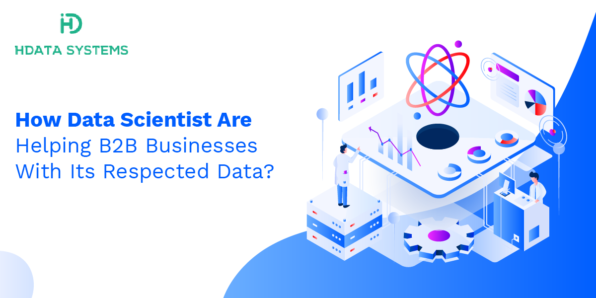how data scientist are helping b2b businesses with its respected data