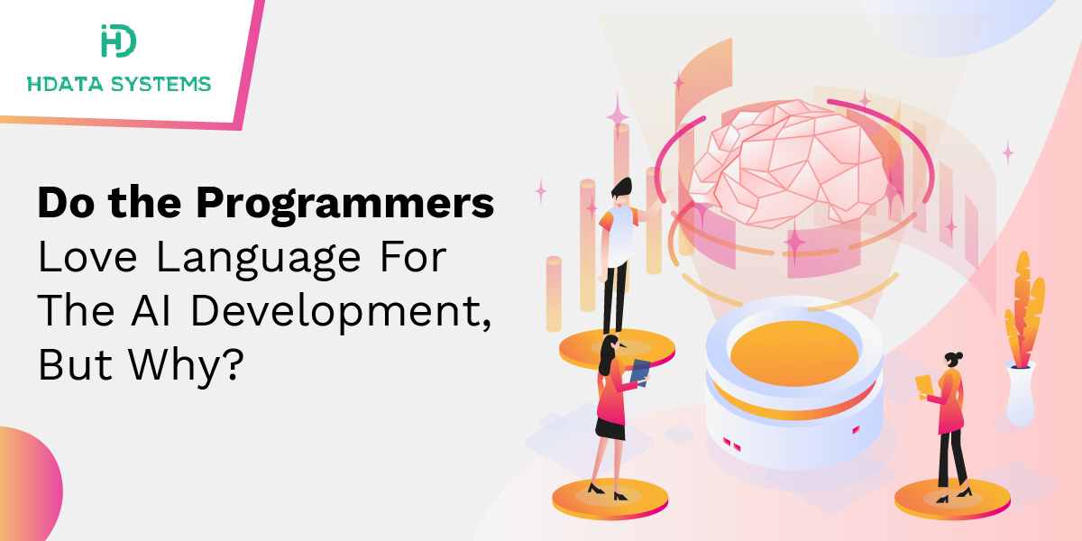 do the programmers love language for the ai development, but why