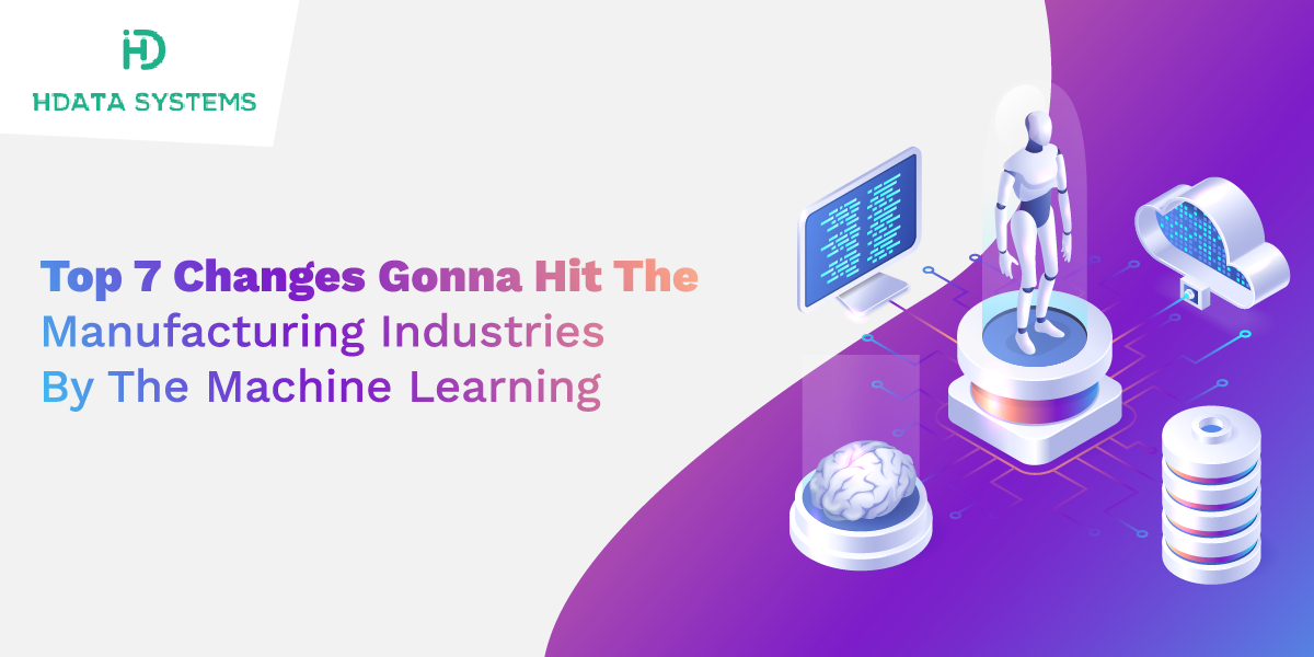 top 7 changes gonna hit the manufacturing industries by the machine learning