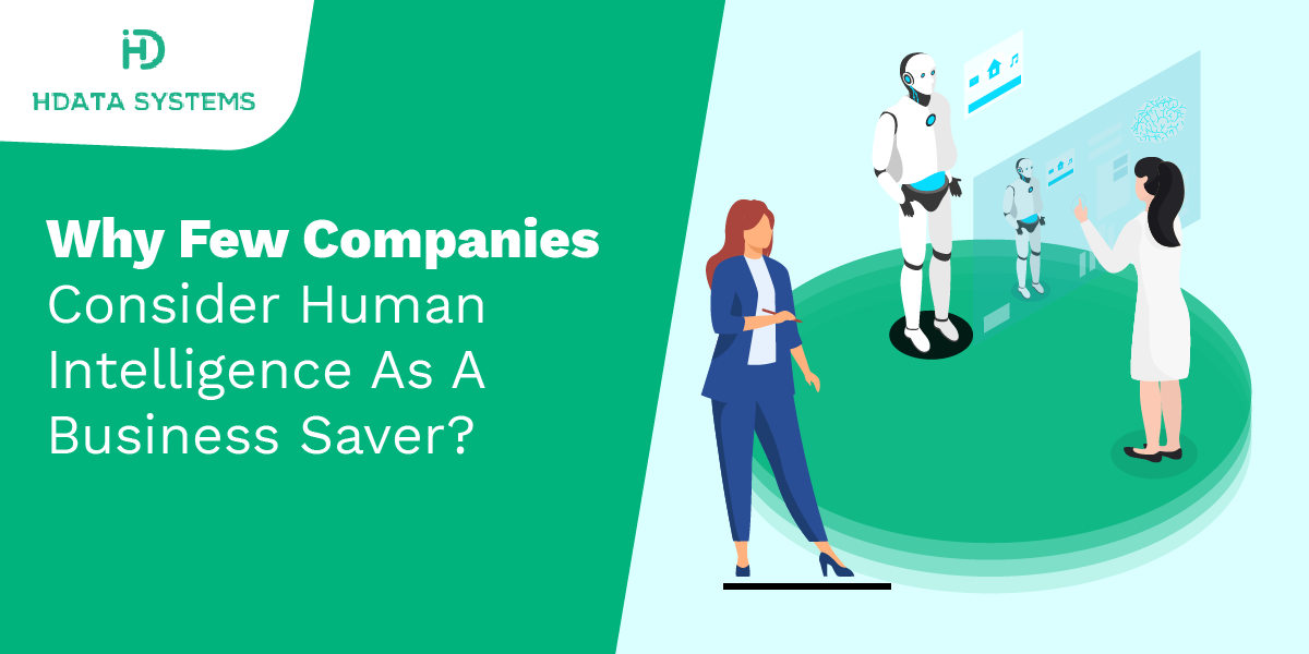 why few companies consider human intelligence as a business saver