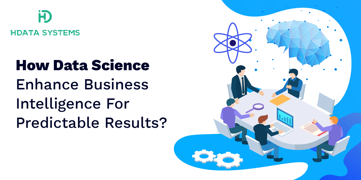 how data science enhance business intelligence for predictable results