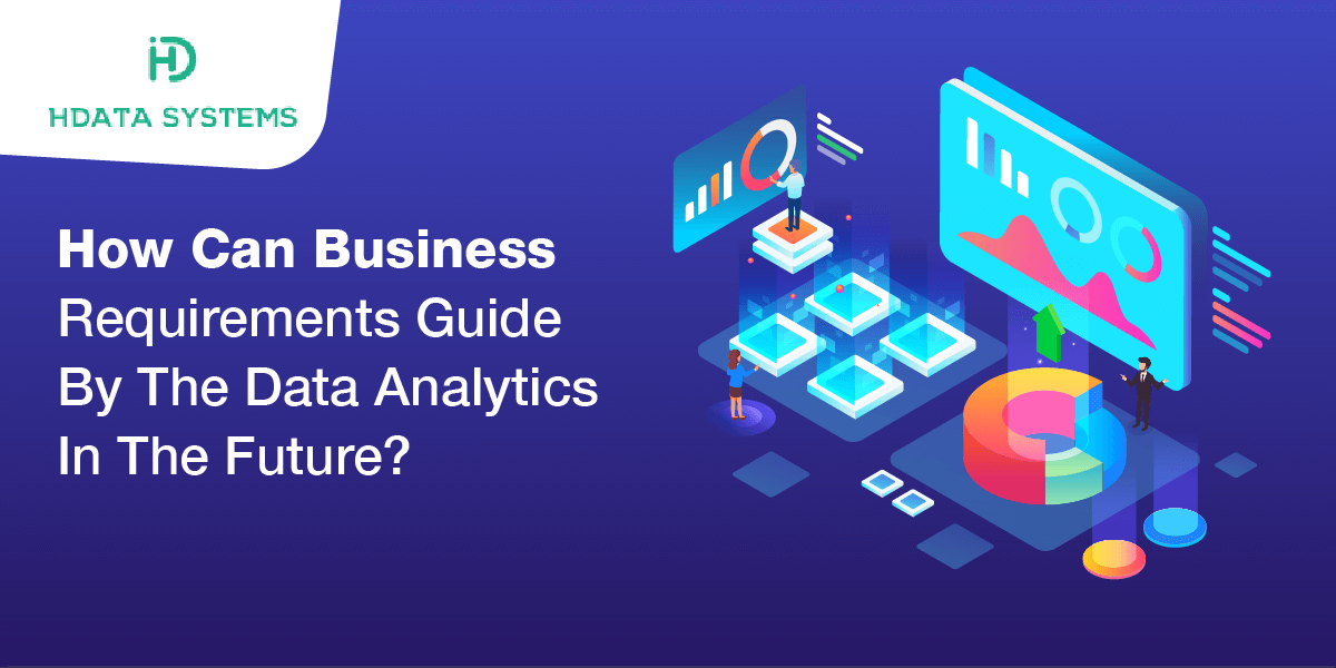 how can business requirements guide by the data analytics in the future
