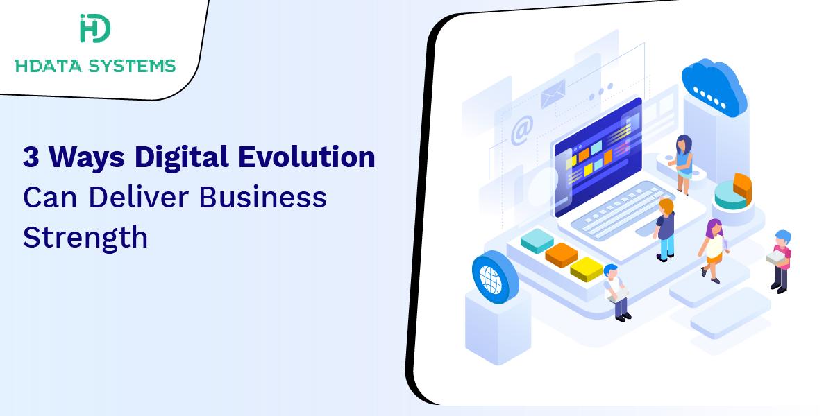 3 ways digital evolution can deliver business strength