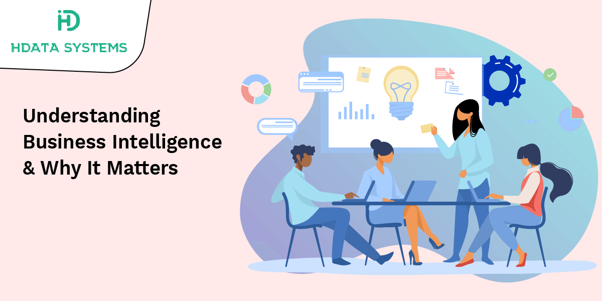 understanding business intelligence and why it matters