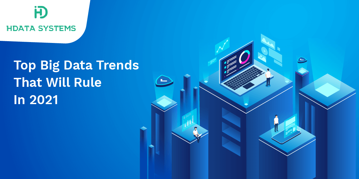 top big data trends that will rule in 2021