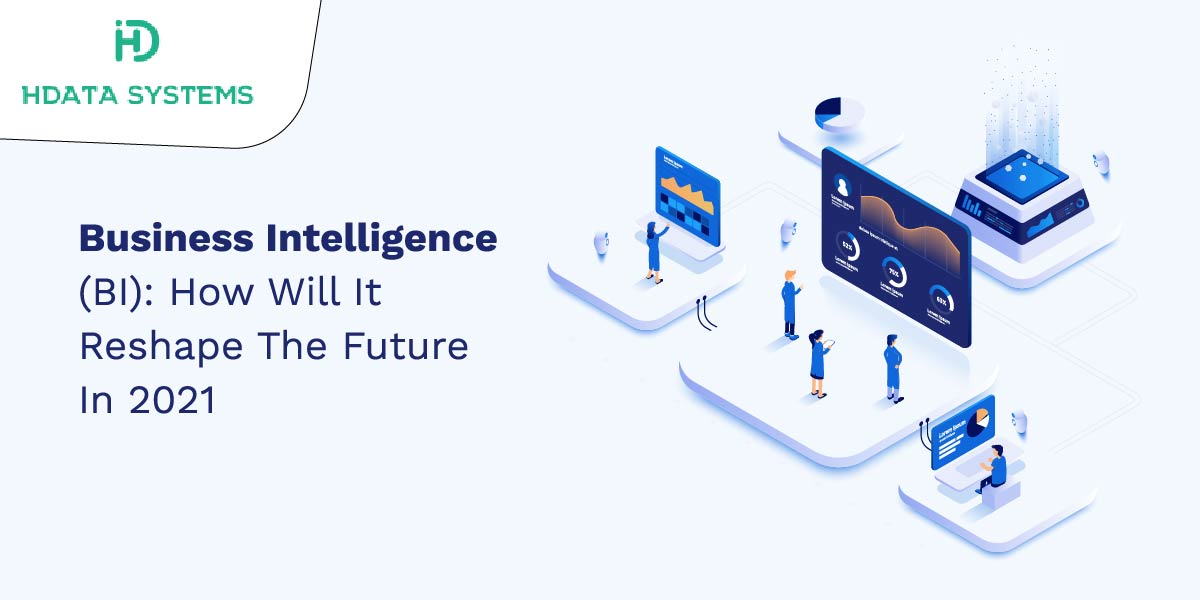 business intelligence bi: how will it reshape the future in 2021