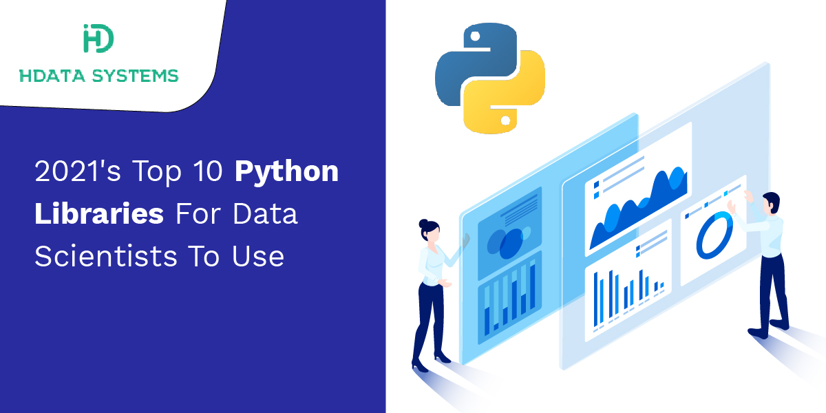 2021's top 10 python libraries for data scientists to use