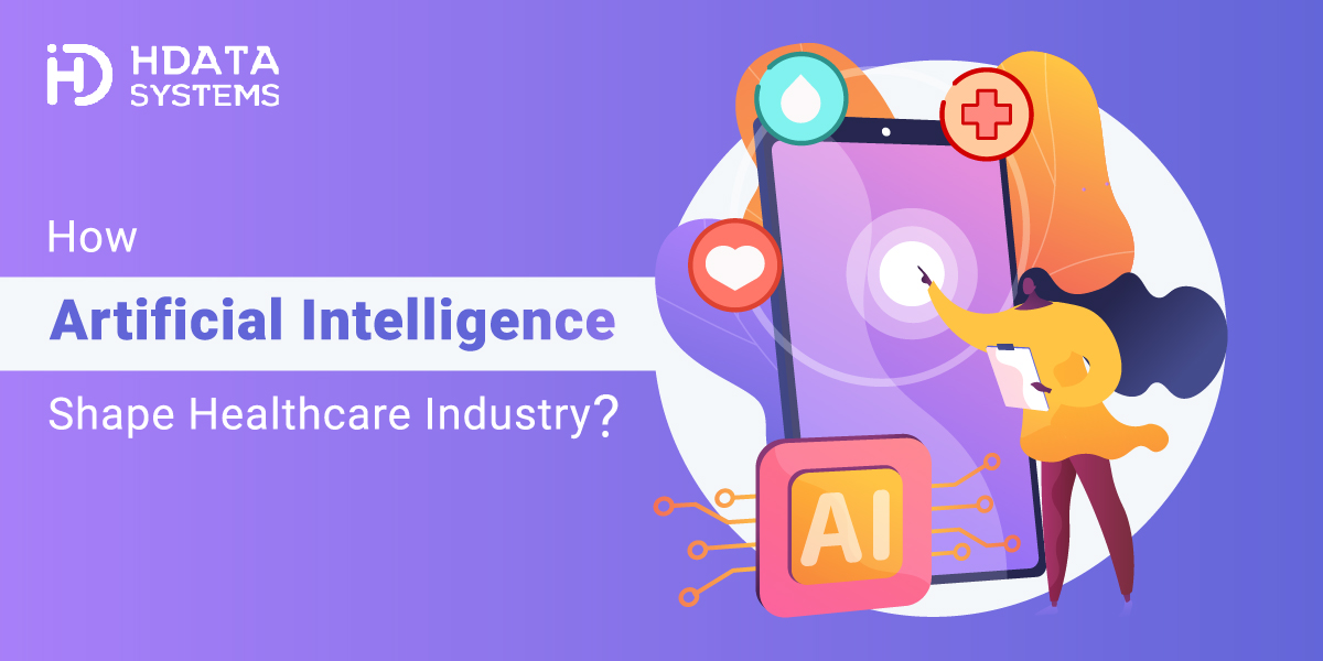How Artificial intelligence Shape Healthcare Industry - HData Systems