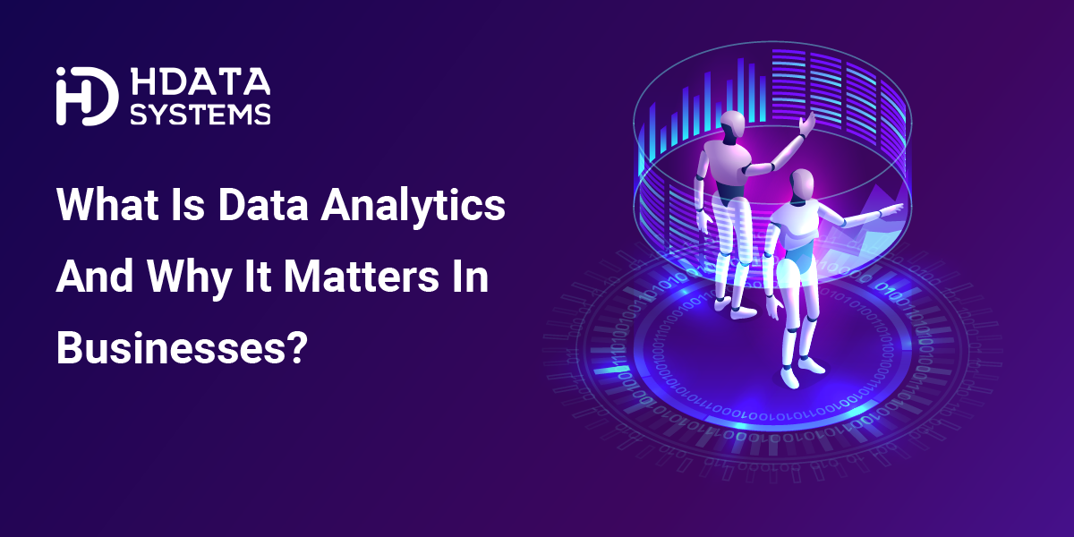 What Is Data Analytics and Why It Matters in Businesses?