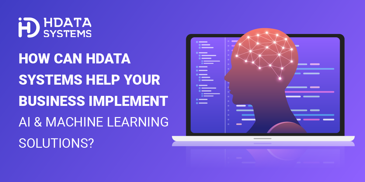 HData Systems Help Your Business Implement AI & Machine Learning Solutions