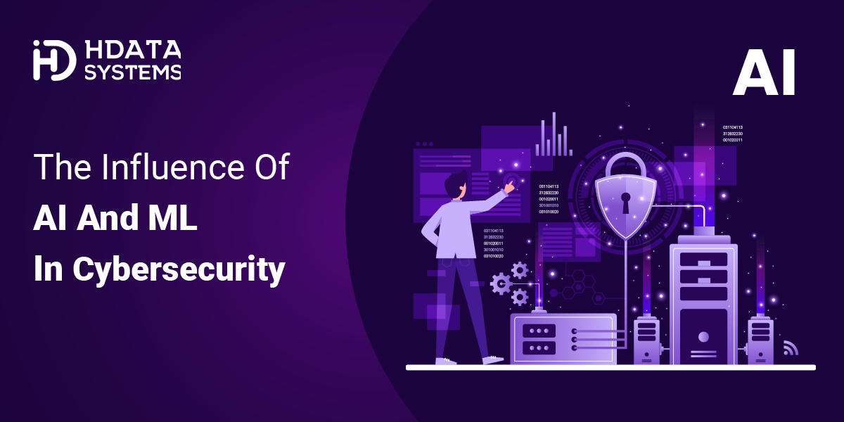 The Influence of AI and ML in Cybersecurity | HData Systems