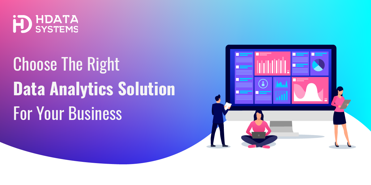 Choose The Right Data Analytics Solution For Your Business