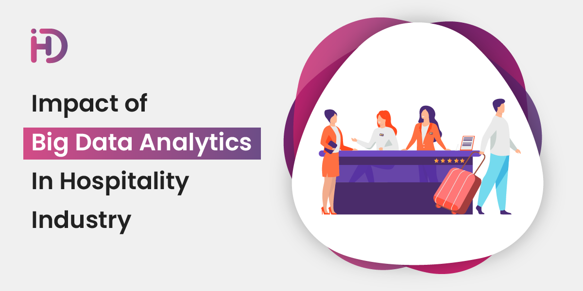 Impact of Big Data Analytics In Hospitality Industry - HData Systems