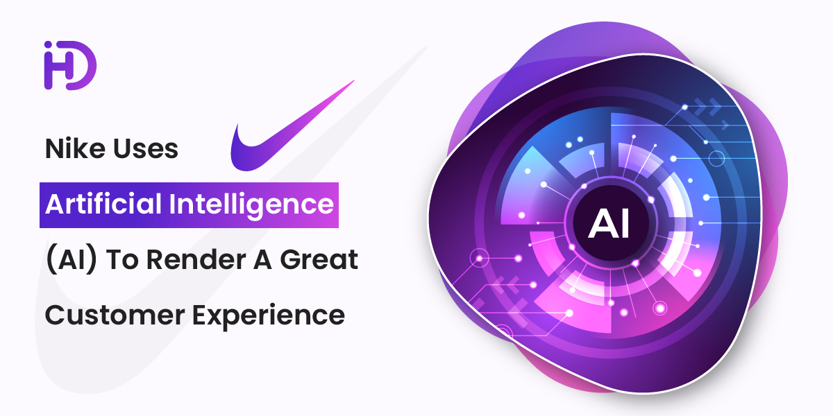 Nike Uses Artificial Intelligence (AI) To Render A Great Customer Experience