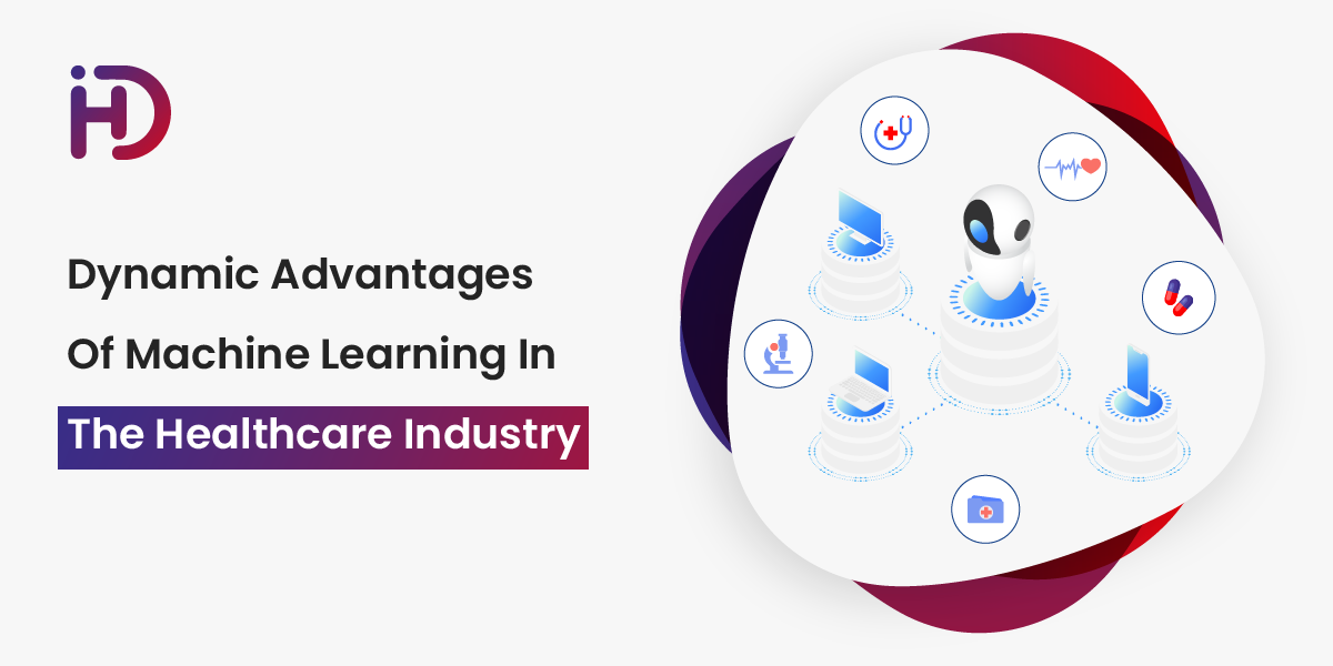 Dynamic Advantages Of Machine Learning in The Healthcare Industry By HData Systems