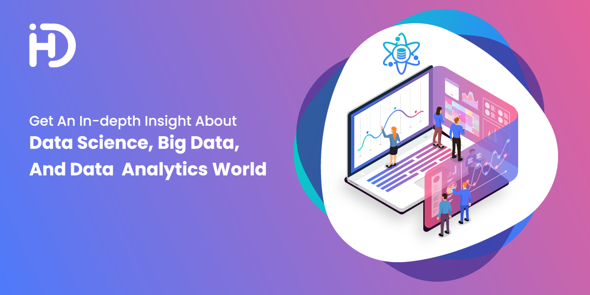 Get An In-depth Insight About Data Science, Big Data, and Data Analytics World