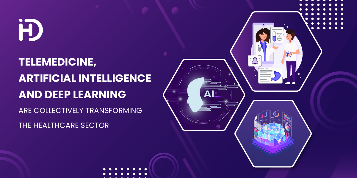 Telemedicine, Artificial Intelligence, And Deep Learning Are Collectively Transforming The Healthcare Sector