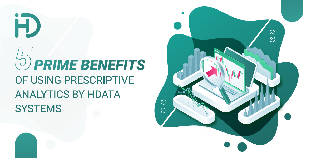 5 Prime Benefits of Using Prescriptive Analytics by HData Systems
