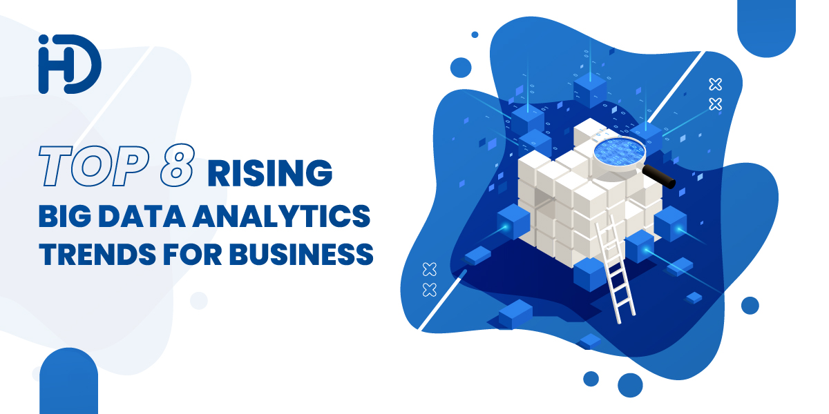 Top 8 Rising Big Data Analytics Trends For Business