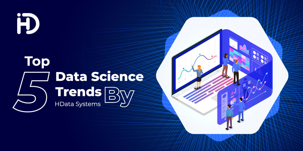Top Emerging 5 Data Science Trends By HData Systems
