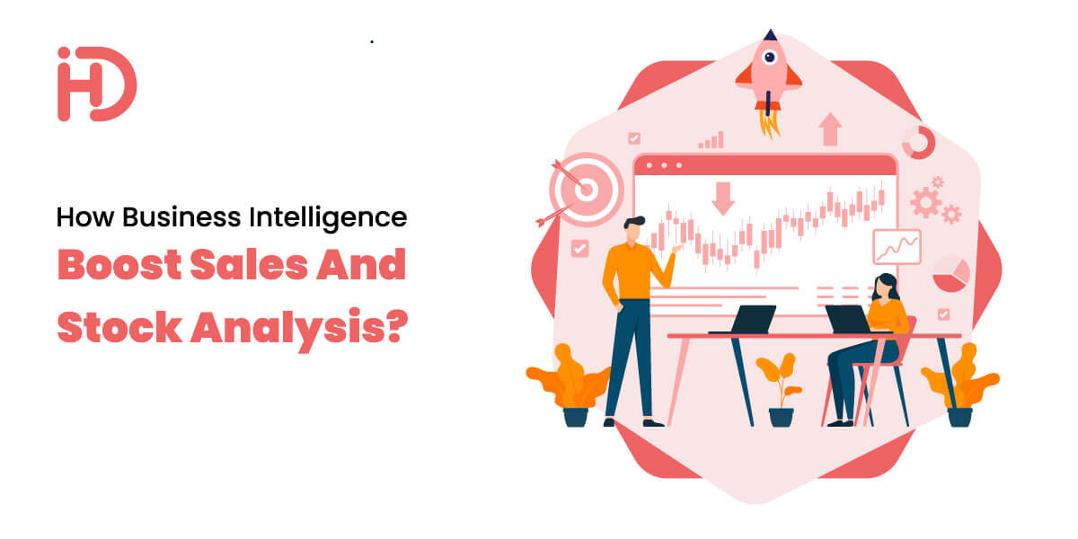 How Business Intelligence Boosts Sales and Stock Analysis?