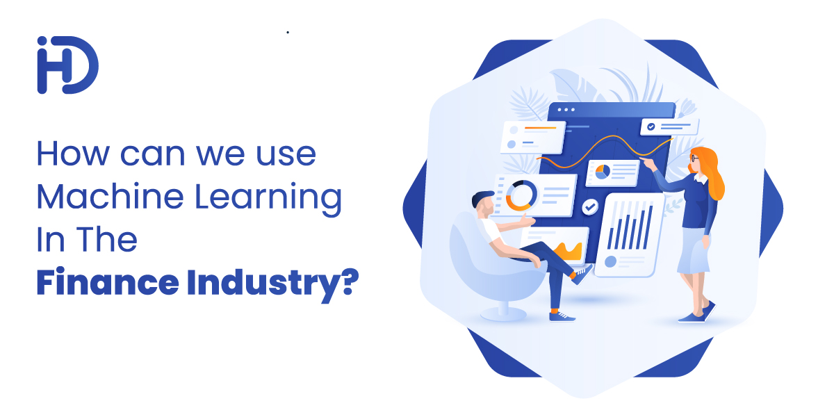 How can we use Machine Learning in the Finance Industry?