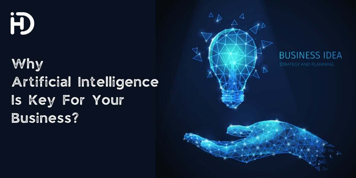 Why Artificial Intelligence Is Key For Your Business?