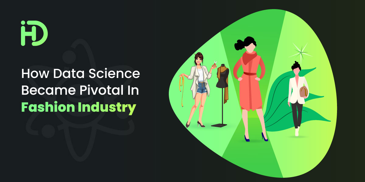 How Data Science Became Pivotal in Fashion Industry - HData Systems