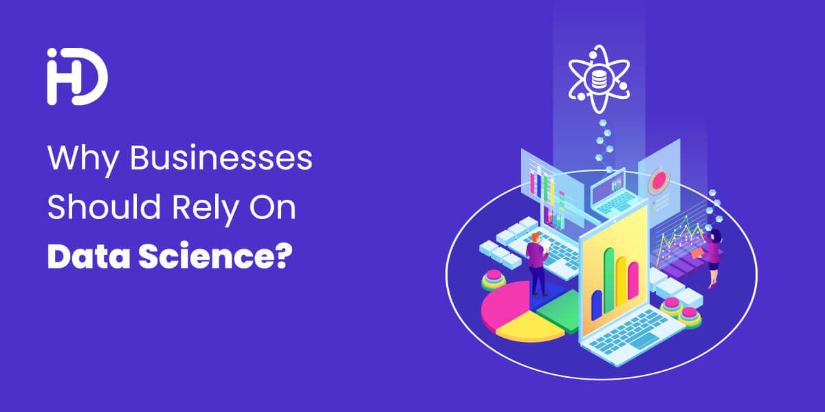 HData Systems - Why businesses should rely on data science?