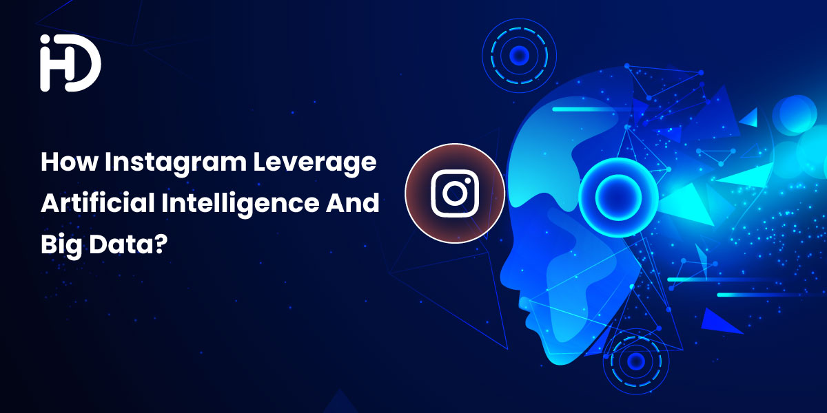 How Instagram Leverage Artificial Intelligence and Big Data?