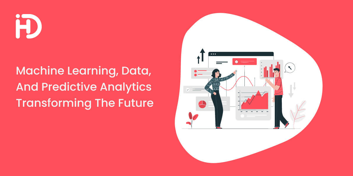 Machine Learning, Data, and Predictive Analytics Transforming the Future