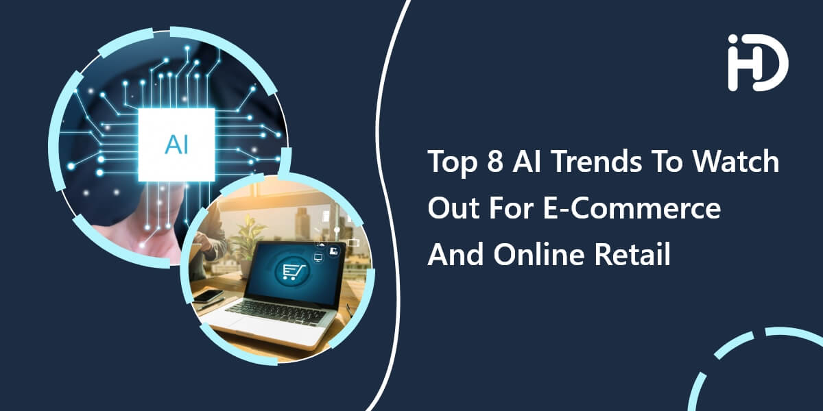 Top 8 AI Trends To Watch Out For E-Commerce and Online Retail in 2021
