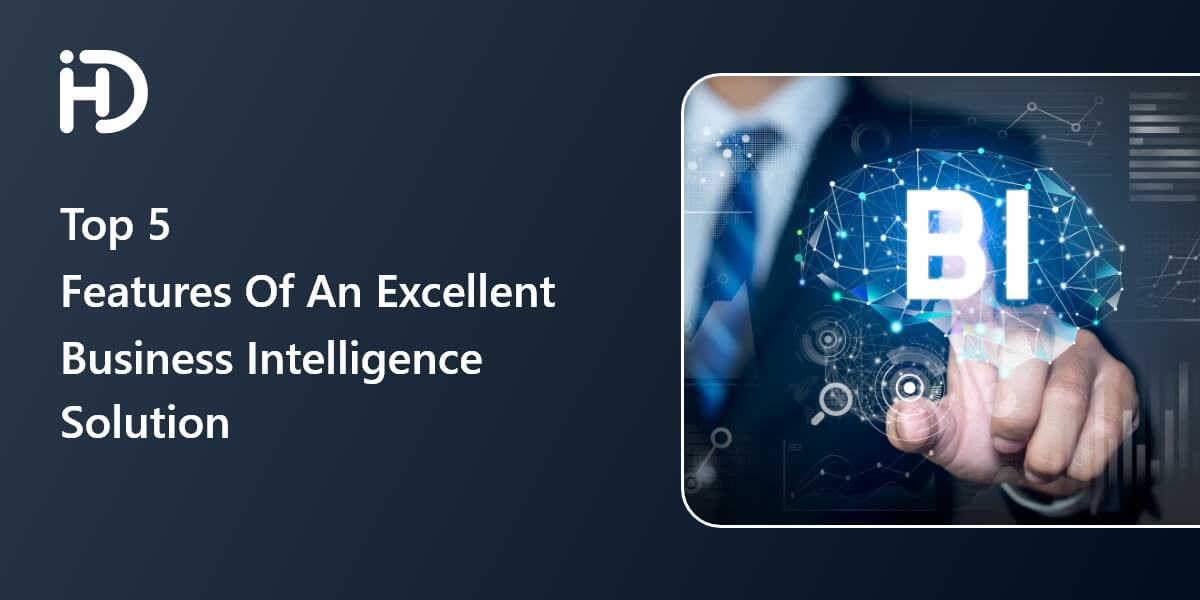 Top 5 Features Of An Excellent Business Intelligence Solution