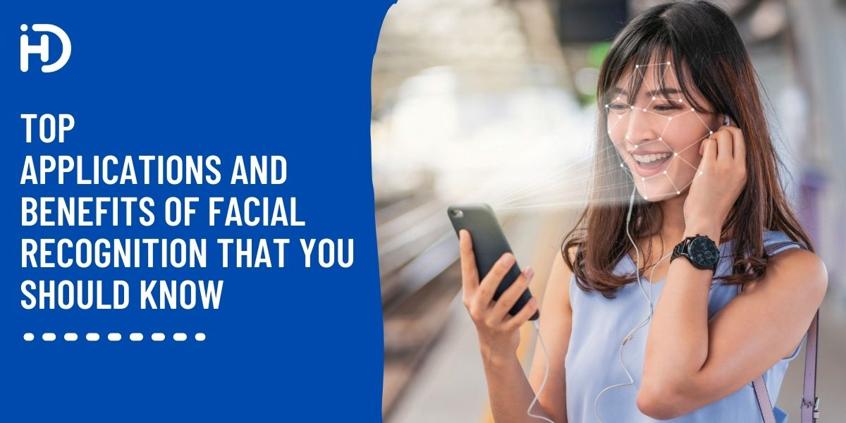 Top Applications and Benefits of Facial Recognition That You Should Know.