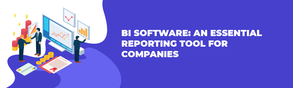 bi software an essential reporting tool for companies