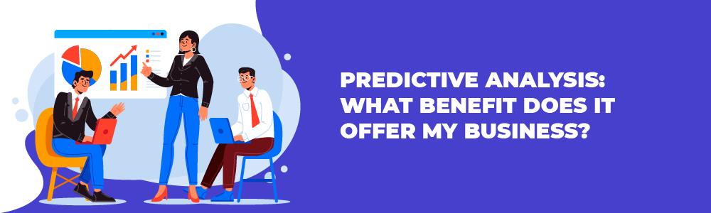 predictive analysis what benefit does it offer my business