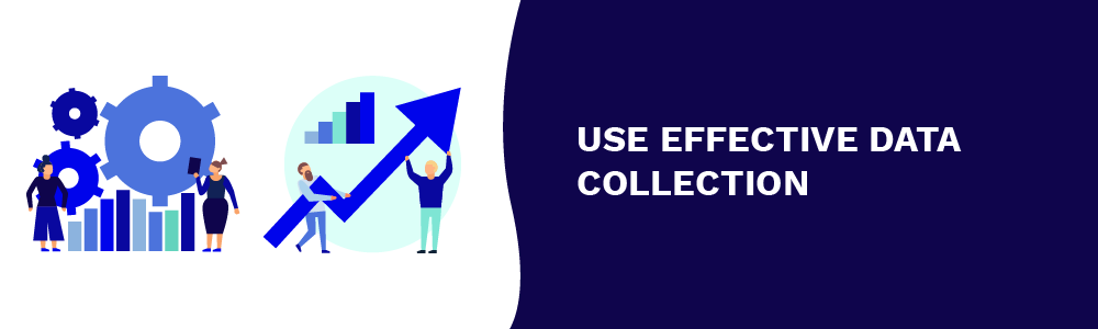 use effective data collection
