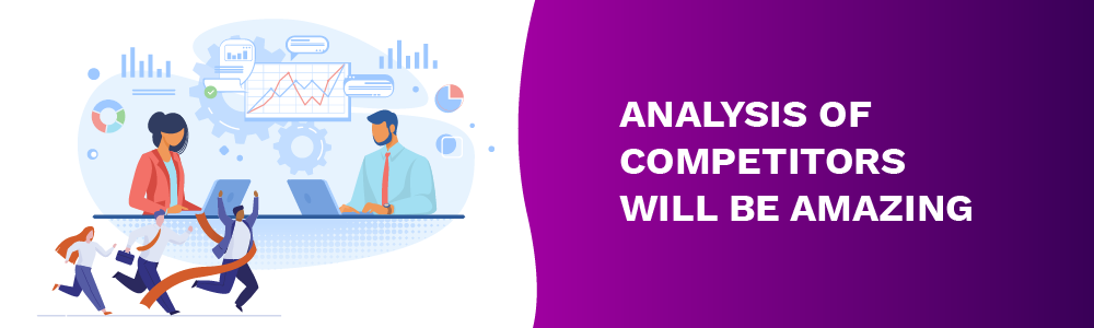 analysis of competitors will be amazing