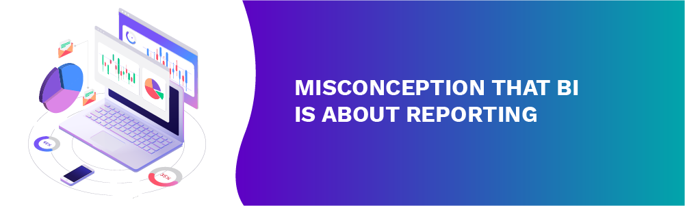 misconception that bi is about reporting