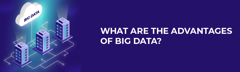 what are the advantages of big data